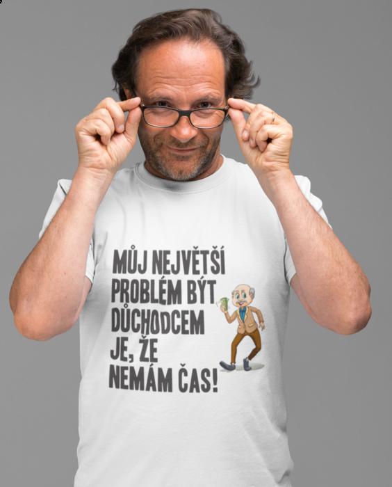 Vtipné tričko sem v důchodu nemám čas